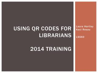Using QR Codes FOR LIBRARIANS 2014 Training