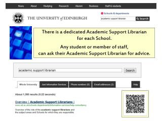 There is a dedicated Academic Support Librarian  for each School.