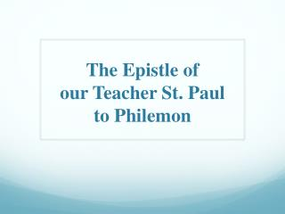 The Epistle o f  our Teacher St. Paul to Philemon