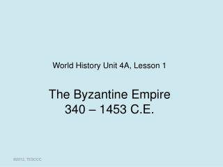 The Byzantine Empire 340 – 1453 C.E.