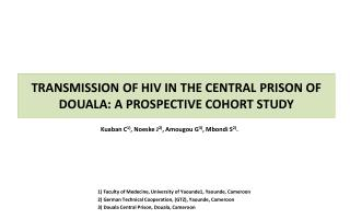 TRANSMISSION OF HIV IN THE CENTRAL PRISON OF DOUALA: A PROSPECTIVE COHORT STUDY