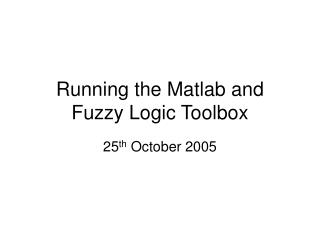 Running the Matlab and Fuzzy Logic Toolbox