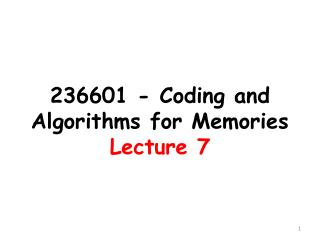 236601 - Coding and Algorithms  for  Memories Lecture 7