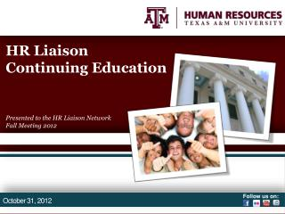 HR Liaison Continuing Education Presented to the HR Liaison Network  Fall Meeting 2012