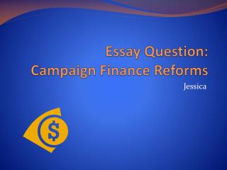 Essay Question: Campaign Finance R eforms