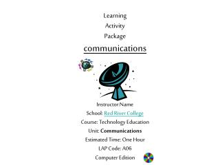 Learning  Activity  Package  communications Instructor:Name School:  Red River College Course: Technology Education Unit