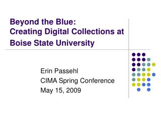 Beyond the Blue:  Creating Digital Collections at Boise State University