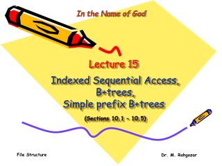 Lecture 15 Indexed Sequential Access,  B+trees, Simple prefix B+trees  (Sections 10.1 – 10.5)