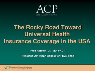 The Rocky Road Toward  Universal Health Insurance Coverage in the USA