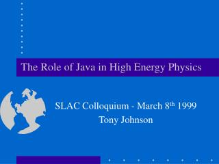 The Role of Java in High Energy Physics