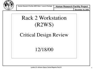 Rack 2 Workstation (R2WS) Critical Design Review 12/18/00