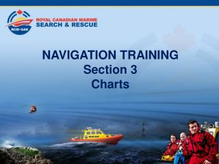 NAVIGATION TRAINING  Section 3  Charts