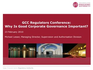 GCC Regulators Conference: Why Is Good Corporate Governance Important? 23 February 2010
