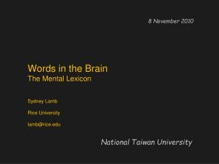 Words in the Brain  The Mental Lexicon Sydney Lamb Rice University lamb@rice