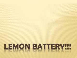 Lemon Battery!!!