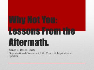 Why Not You: Lessons From the Aftermath .