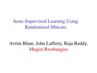 Semi-Supervised Learning Using Randomized Mincuts
