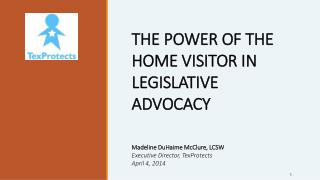 THE POWER OF THE HOME VISITOR IN LEGISLATIVE ADVOCACY Madeline  DuHaime  McClure, LCSW