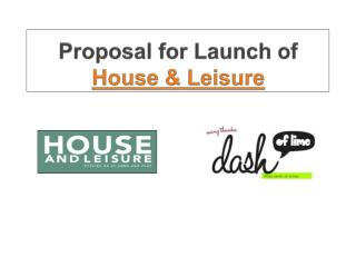 Proposal f or Launch of House & Leisure
