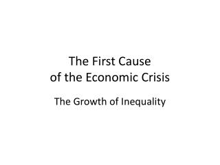 The First Cause  of the Economic Crisis