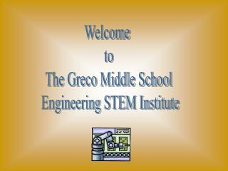 Welcome  to The Greco Middle School  Engineering STEM Institute