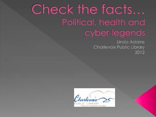 Check the facts… Political, health and  cyber-legends