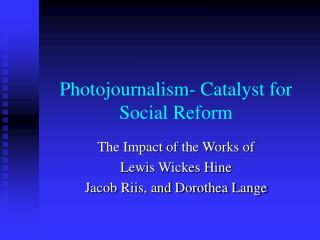 Photojournalism- Catalyst for Social Reform