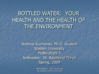 BOTTLED WATER:  YOUR HEALTH AND THE HEALTH OF THE ENVIRONMENT