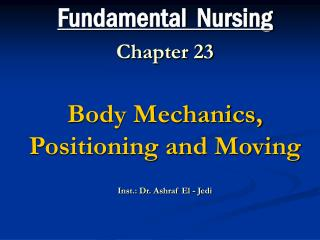 Fundamental  Nursing Chapter 23 Body Mechanics, Positioning and Moving