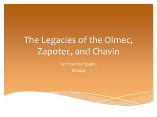 The Legacies of the Olmec,  Zapotec , and  Chavin