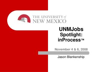 UNMJobs Spotlight:  inProcess ™ November 4  &  6,  2008