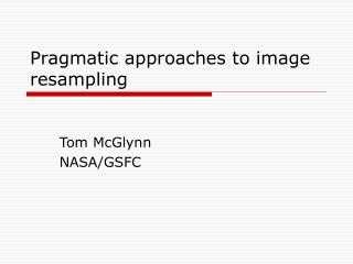 Pragmatic approaches to image resampling