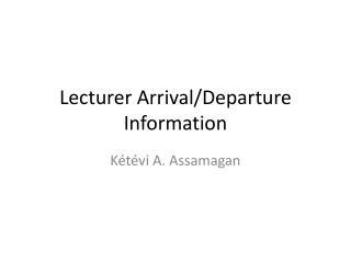 Lecturer Arrival/Departure Information