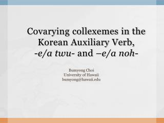 Covarying collexemes in the Korean Auxiliary Verb,  -e/a  twu -  and  –e/a  noh -