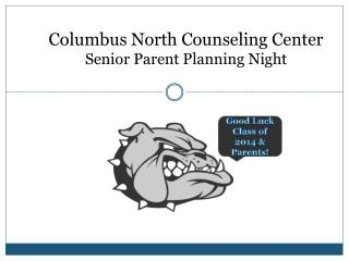 Columbus North Counseling Center  Senior Parent Planning  Night