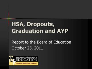 HSA, Dropouts, Graduation and AYP