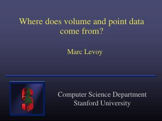 Where does volume and point data come from?