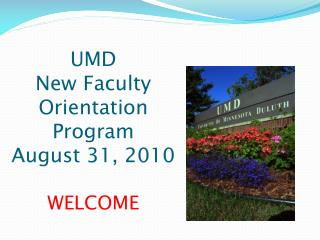 UMD  New Faculty  Orientation Program August 31, 2010 WELCOME