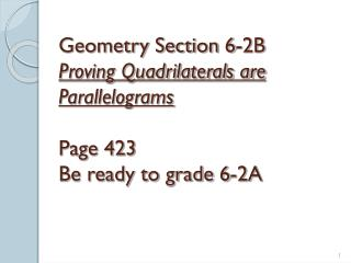 Geometry Section 6-2B  Proving Quadrilaterals are Parallelograms Page 423 Be ready to grade 6-2A