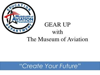 GEAR UP with  The Museum of Aviation
