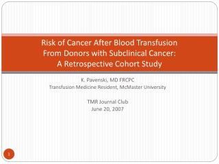 K.  Pavenski , MD FRCPC Transfusion Medicine Resident, McMaster University TMR Journal Club