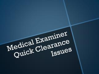Medical Examiner Quick Clearance Issues