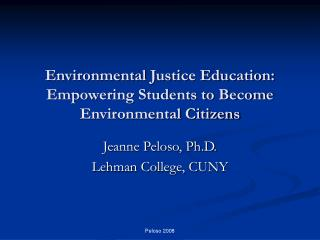 Environmental Justice Education:   Empowering Students to Become Environmental Citizens