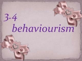 3.4 behaviourism