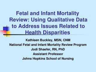 Kathleen Buckley, MSN, CNM National Fetal and Infant Mortality Review Program