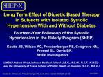Long Term Effect of Diuretic Based Therapy in Subjects with Isolated Systolic Hypertension With and Without Diabetes  Fo