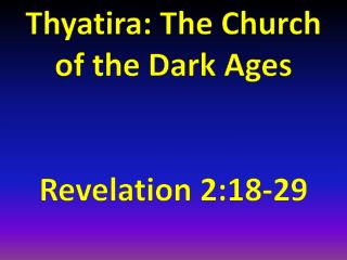 Thyatira: The Church  of the Dark Ages  Revelation 2:18-29