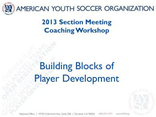2013 Section Meeting Coaching Workshop Building Blocks of  Player Development