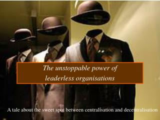 The unstoppable power of  leaderless organisations