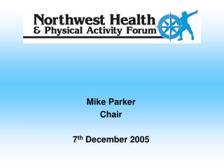 Mike Parker Chair 7 th  December 2005